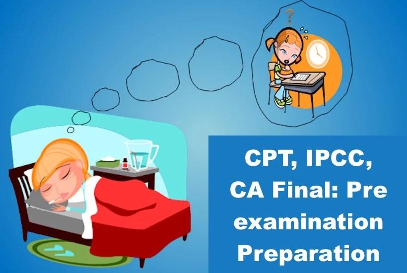 CPT, IPCC, CA Final: Pre examination Preparation