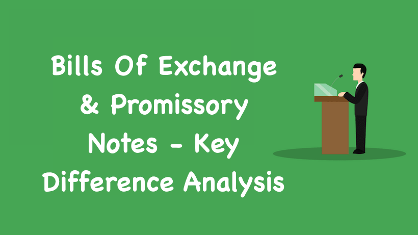 Bills Of Exchange & Promissory Notes Key Difference Analysis