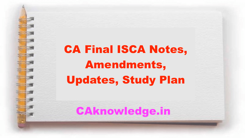 CA Final ISCA Notes, Amendments, Updates, Study Plan