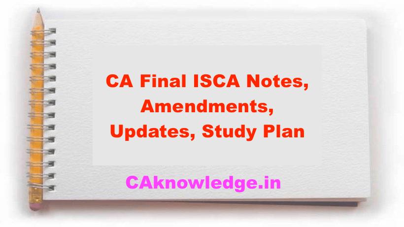 CA Final ISCA Notes, Amendments, Updates, Study Plan