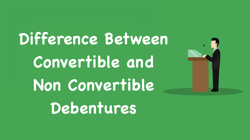 Difference Between Convertible and Non Convertible Debentures