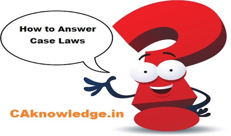 How to Answer Case Laws with examples