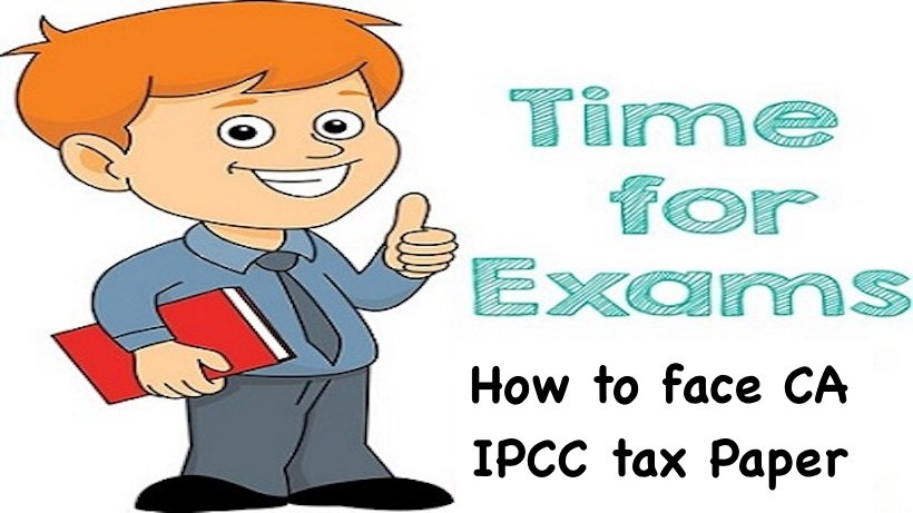 How to face CA IPCC tax exam Paper with confidence