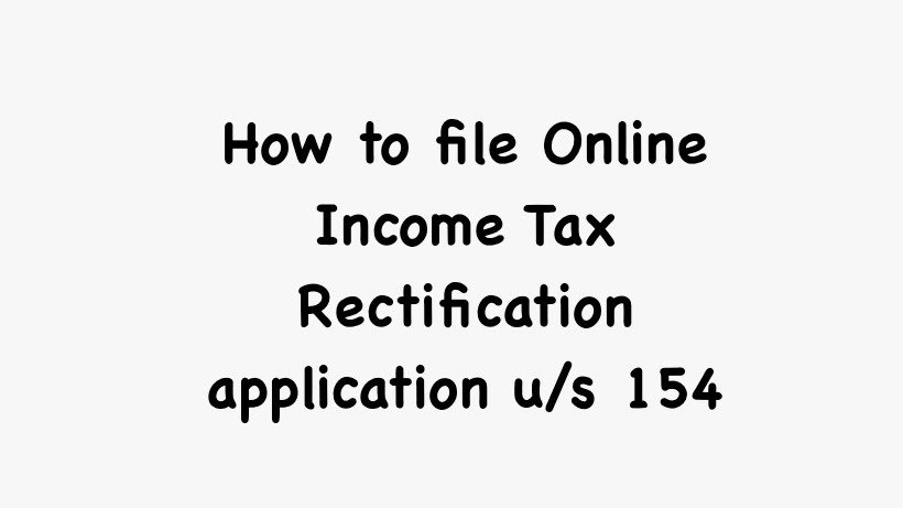 How to file Online Income Tax Rectification application u/s 154