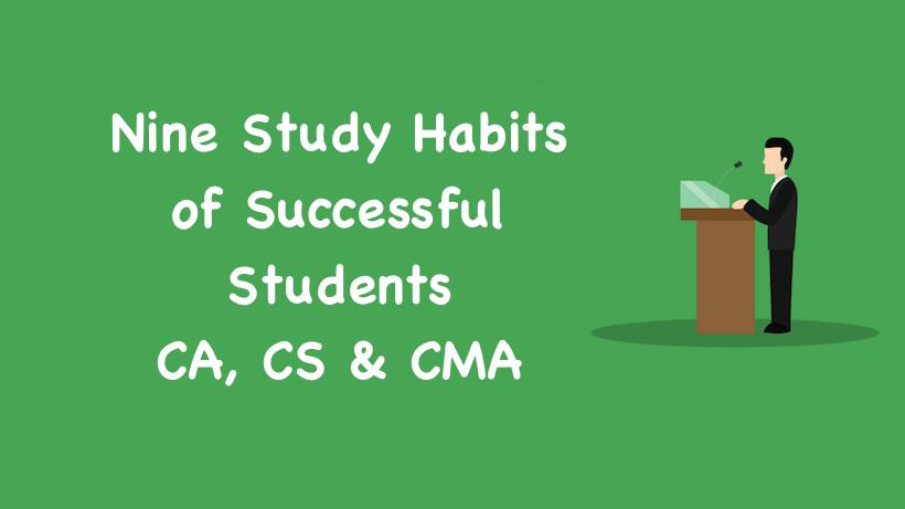 Nine Study Habits of Successful Students, Tips for CA, CS & CMA