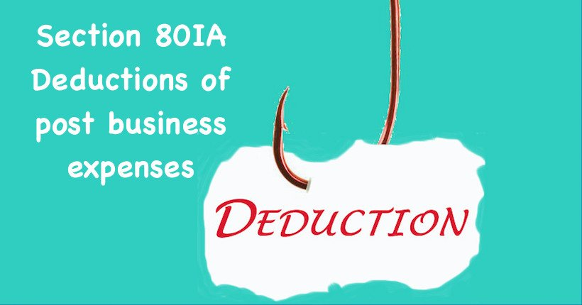 Section 80IA Deductions of post business expenses