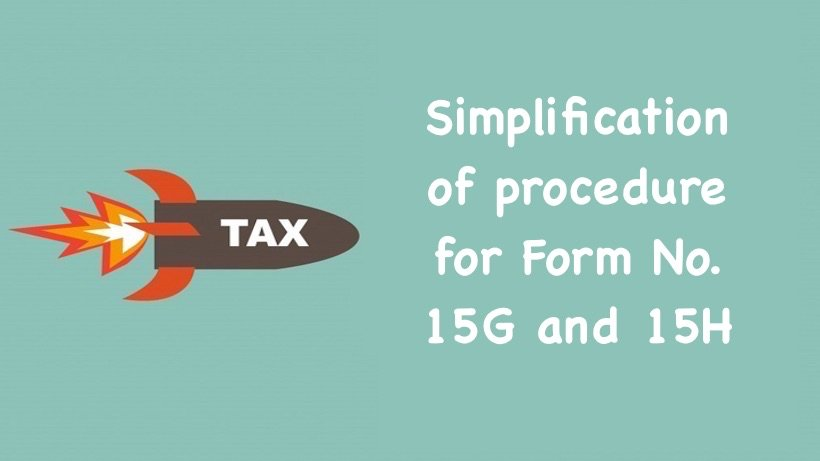 Simplification of procedure for Form No. 15G and 15H