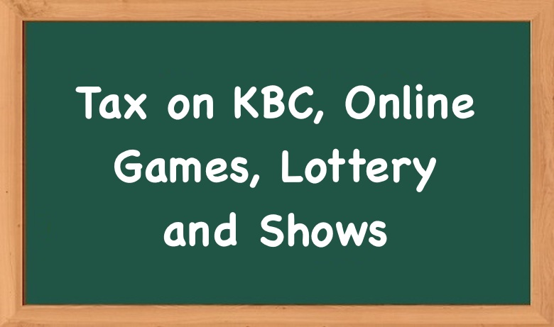 Tax on KBC, Online Games, Lottery and Shows