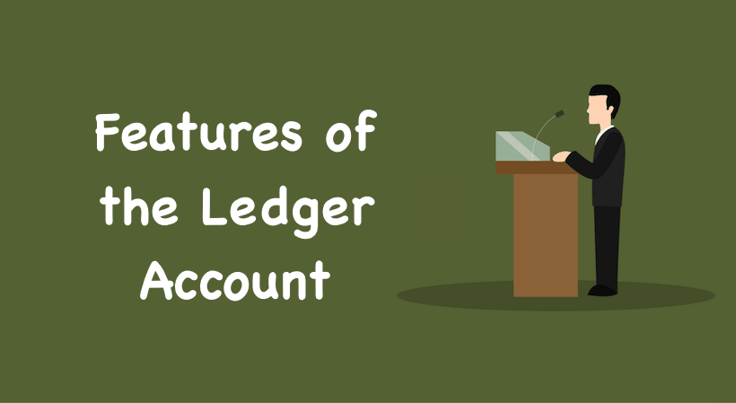 Features of the Ledger Account