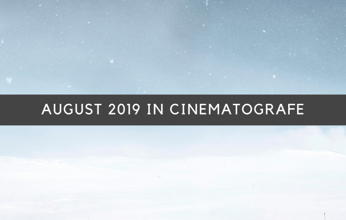 AUGUST 2019 IN CINEMATOGRAFE