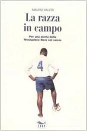 La razza in campo. Per una storia della rivoluzione nera nel calcio - Mauro Valeri