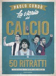 La storia del calcio in 50 ritratti - Paolo Condò