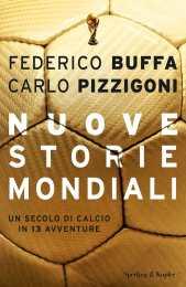 Nuove storie mondiali: un secolo di calcio in 10 avventure - Federico Buffa e Carlo Pizzigoni