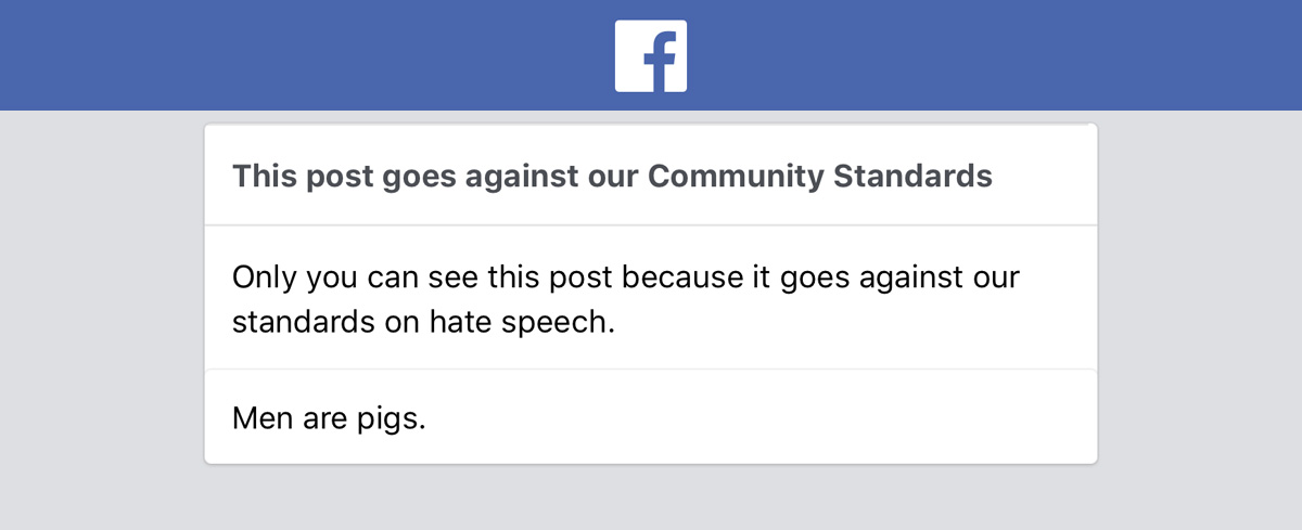 Banned from Facebook for sarcastically suggesting, 'Men are pigs' in response to a video suggesting men are pigs…