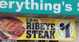 Rib eye steaks for $1?  Will that be possum or raccoon meat?