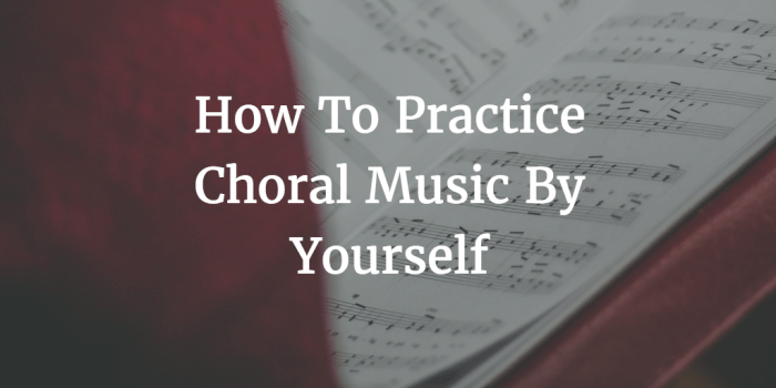 How to Practice Choral Music By Yourself Calgary Children's Choir