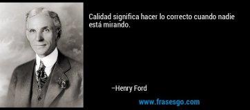 frase-calidad_significa_hacer_lo_correcto_cuando_nadie_esta_mirand-henry_ford