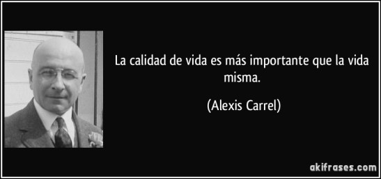frase-la-calidad-de-vida-es-mas-importante-que-la-vida-misma-alexis-carrel-179253