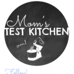 Mom's Test Kitchen