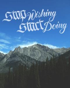 Calligrascape Art Print - Stop wishing start doing