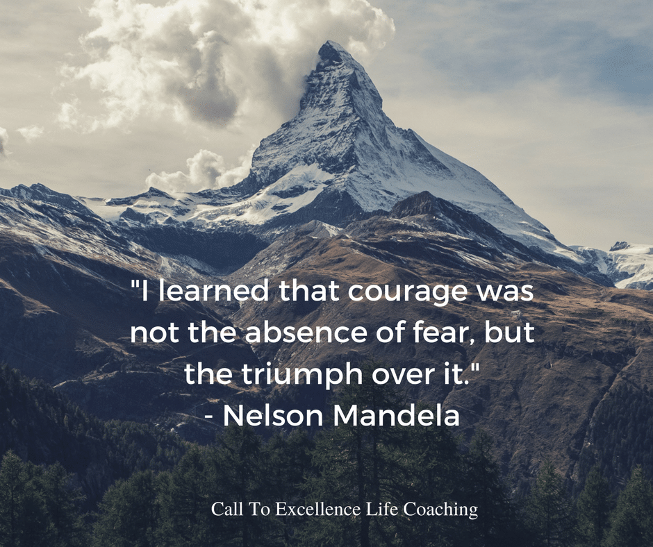 """""""I learned that courage was not the absence of fear, but the triumph over it. """" - Nelson Mandela"""