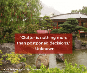 """""""Clutter is nothing more than postponed decisions."""" - Unknown"""