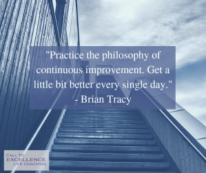 """""""Practice the philosophy of continuous improvement. Get a little bit better every single day."""" - Brian Tracy"""