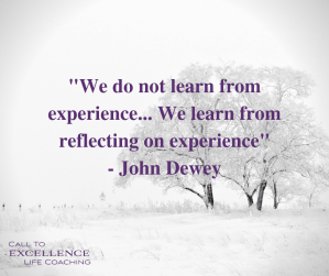 """We do not learn from experience... We learn from reflecting on experience"" - John Dewey"