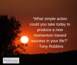 """""""What simple action could you take today to produce a new momentum toward success in your life?"""" - Tony Robbins"""