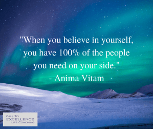 """""""When you believe in yourself, you have 100% of the people you need on your side."""" - Anima Vitam"""