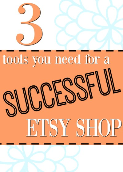 3 tools you need for a successful etsy shop