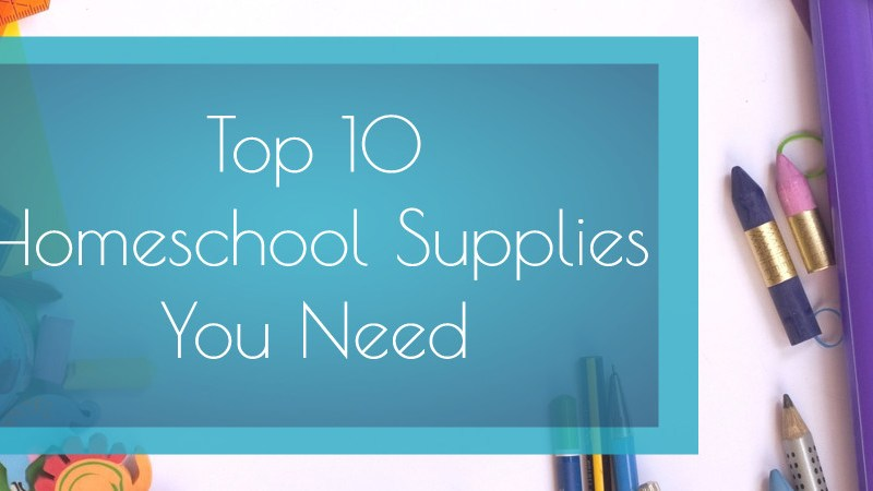 Top 10 Homeschool Supplies You Need | A guide to what you need to start homeschooling | Back to School |
