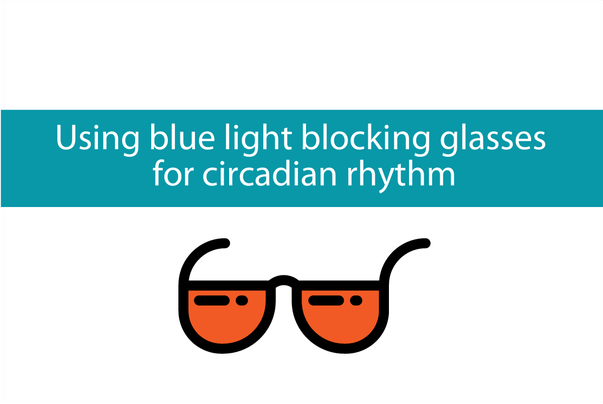 Blog header for post on blue light blocking glasses to improve circadian rhythm from CALMERme.com
