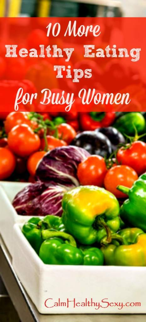 10 More Healthy Eating Tips And Hacks For Busy Wome