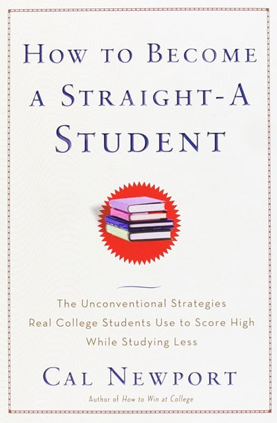 Image result for How to Become a Straight-A Student: the Unconventional Strategies Real College Students Use to Score High While Studying Less, Cal Newport