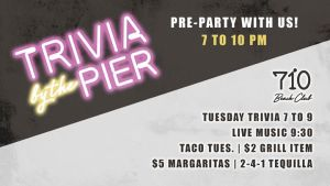 Trivia {by the} Pier + 7-10PM HAPPY HOUR specials @ 710 Beach Club | San Diego | CA | United States