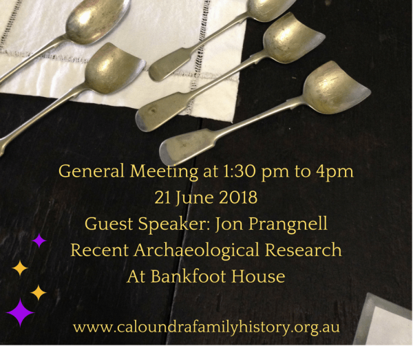 General Meeting at 1:30 pm to 4pm 21 June 2018 Guest Speaker: Jon Prangnell Recent Archaeological Research At Bankfoot House