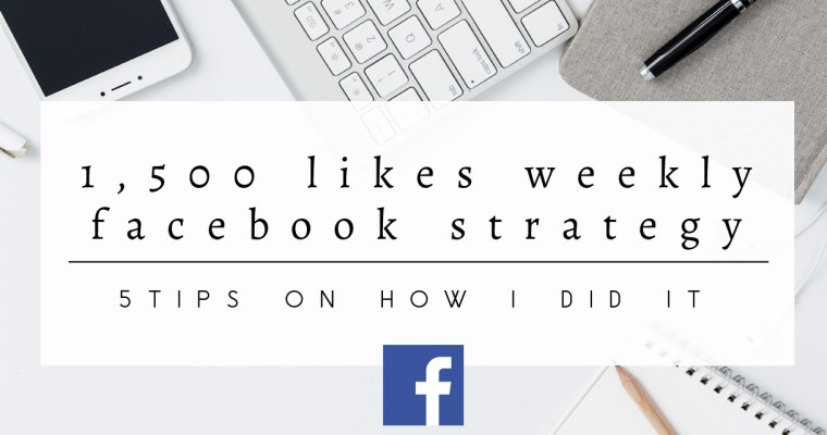 5 Tips on How I Generate 1,500 Facebook Likes Weekly