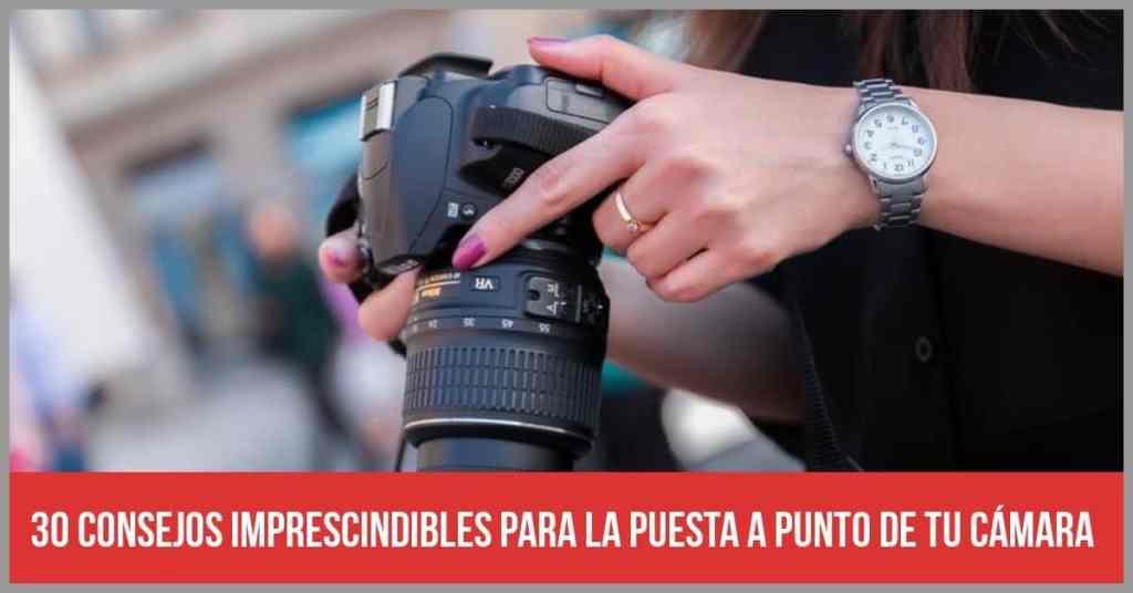 30 consejos fotográficos para la puesta a punto de la cámara y para la planificación de la foto
