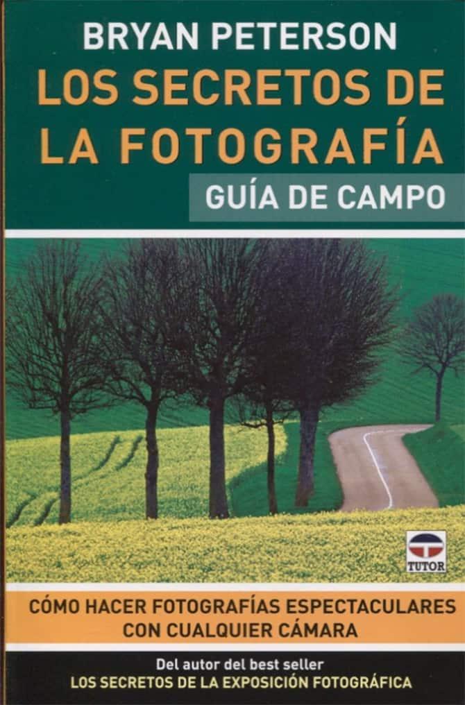 Los Secretos de La Fotografía. Guía de Campo de Bryan Peterson