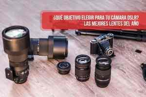 ¿Qué objetivo elegir para tu cámara DSLR? Las mejores lentes del año