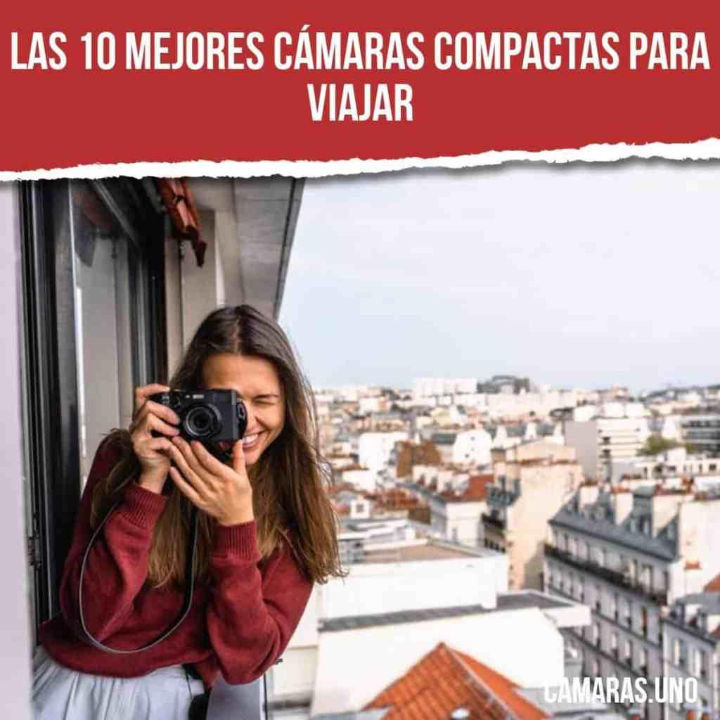 Las 10 mejores cámaras compactas para viajar