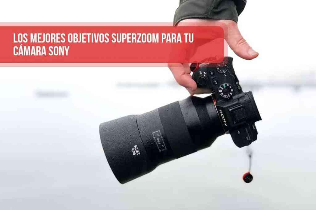 Los mejores objetivos superzoom para tu cámara Sony