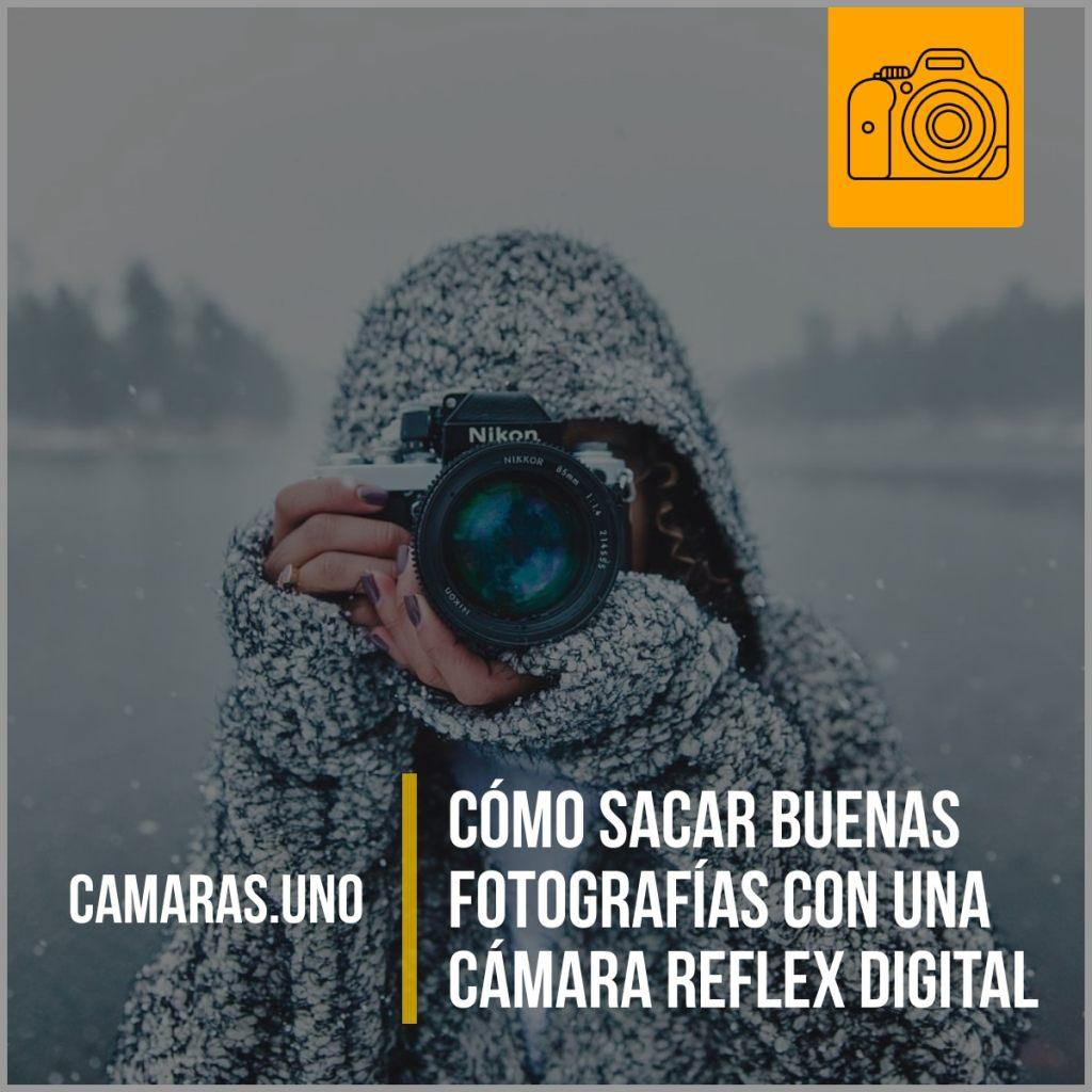 Cómo sacar buenas fotografías con una cámara reflex digital