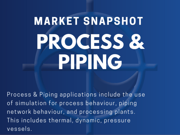 Process & Piping applications include the use of simulation for process behaviour, piping network behaviour, and processing plants. This includes thermal, dynamic, pressure vessels. Piping is included with process plant for example in the process plant you simulate the path of the material being processed through the plant. It does not include, for example, chemical processes or reactions.