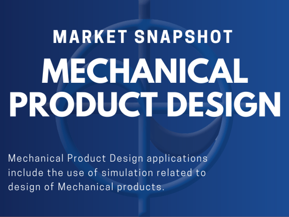 Mechanical Product Design applications include the use of simulation related to design of Mechanical products.