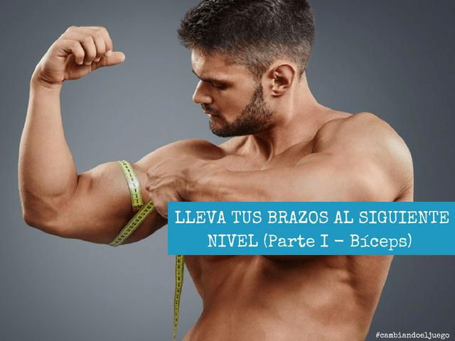 LLEVA TUS BRAZOS AL SIGUIENTE NIVEL Parte I Biceps