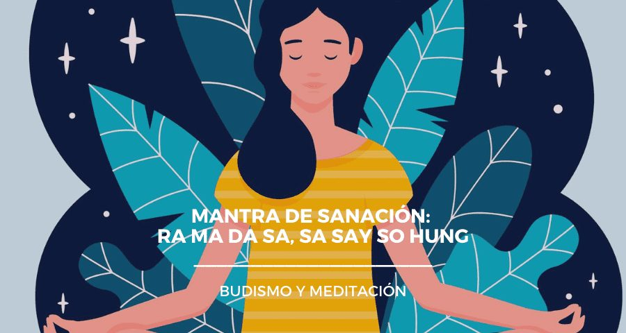 Mantra de sanación: RA MA DA SA, SA SAY SO HUNG