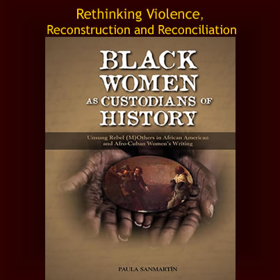 Black Women as Custodians of History: Unsung Rebel (M)Others in African American and Afro-Cuban Women's Writing