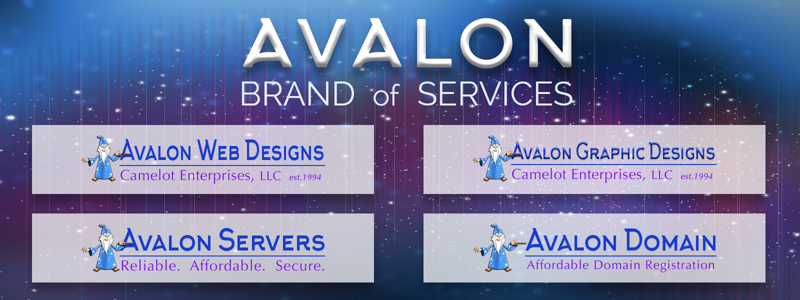 Camelot Enterprises, LLC - est. 1994 | Avalon Brand of Services ~ Website Design, Web Hosting, Dedicated Servers, VPS, Cloud Hosting Domain Registration, Graphic Design, Logo Creation, Brand Development, Marketing Materials, Merchandising, Brochure Layout, Business Card Creation, Ad Layouts and MORE!